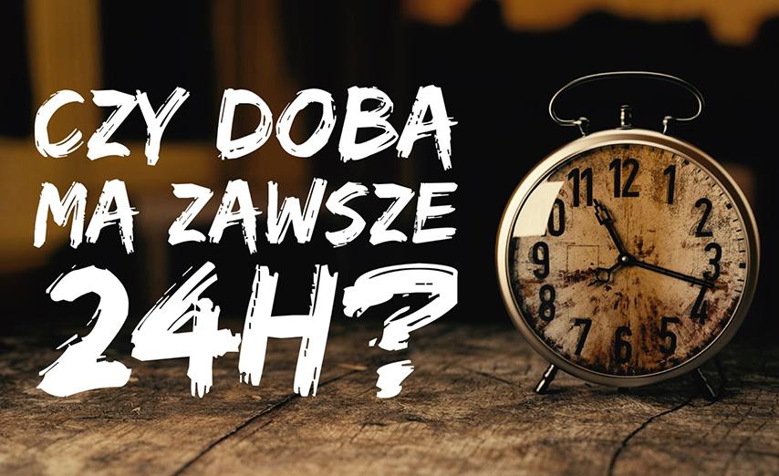 Dlaczego doba ma 24h? (wideo)